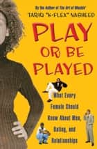 "Play or Be Played - What Every Female Should Know About Men, Dating, a ebook by Tariq ""K-Flex"" Nasheed"