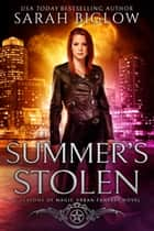 Summer's Stolen - A Witch Detective Urban Fantasy Novel ebook by Sarah Biglow