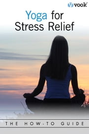 Yoga for Stress Relief: The How-To Guide ebook by Vook