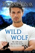 Wild Wolf - Werewolves of Montana Book 12 ebook by