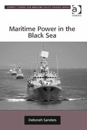 Maritime Power in the Black Sea ebook by Dr Deborah Sanders,Dr Tim Benbow,Professor Greg Kennedy,Dr Jon Robb-Webb