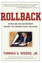 Rollback - Repealing Big Government Before the Coming Fiscal Collapse ebook by Thomas E. Woods, Jr.