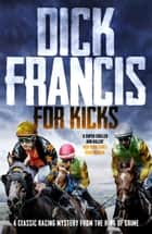 For Kicks - A classic racing mystery from the king of crime ebook by Dick Francis