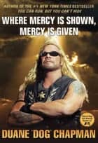 Where Mercy Is Shown, Mercy Is Given eBook by Duane Dog Chapman
