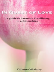 In Quest of Love - A Guide to Harmony and Wellbeing in Relationships ebook by Collette OMahony