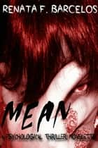 Mean: A Psychological Thriller Novelette ebook by Renata F. Barcelos