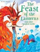 The Feast of the Lanterns ebook by Miles Kelly