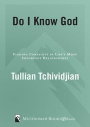 Do I Know God? - Finding Certainty in Life's Most Important Relationship ebook by Tullian Tchividjian