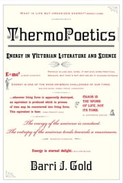 ThermoPoetics: Energy in Victorian Literature and Science ebook by Barri J. Gold