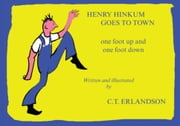 HENRY HINKUM GOES TO TOWN, ONE FOOT UP AND ONE FOOT DOWN ebook by ERLANDSON, CARROLL T