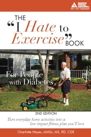 "The ""I Hate to Exercise"" Book for People with Diabetes ebook by Charlotte Hayes, M.S."