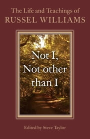 Not I, Not other than I - The Life And Teachings Of Russel Williams ebook by Russel Williams,Steve Taylor