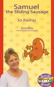 Samuel the Sliding Sausage: Boodles HooHa House Origins ebook by Jo Kemp