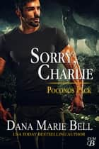 Sorry, Charlie - Poconos Pack, #3 ebook by Dana Marie Bell