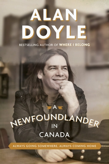 A Newfoundlander in Canada - Always Going Somewhere, Always Coming Home ebook by Alan Doyle