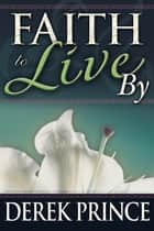 Faith To Live By 電子書 by Derek Prince