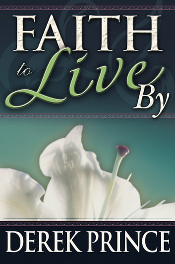 Faith To Live By ebook by Derek Prince