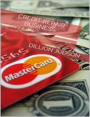 Credit Repair Business: 25 Sneaky Tips You Must Know About Credit Repair ebook by Dillion Judson