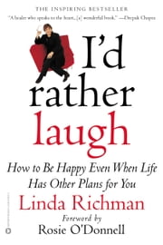I'd Rather Laugh - How to Be Happy Even When Life Has Other Plans for You ebook by Linda Richman