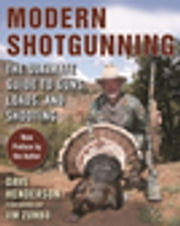 Modern Shotgunning - The Ultimate Guide to Guns, Loads, and Shooting ebook by Dave Henderson, Jim Zumbo