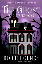 The Ghost Who Stayed Home ebook by Bobbi Holmes, Anna J. McIntyre