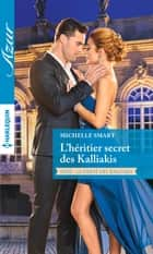 L'héritier secret des Kalliakis ebook by Michelle Smart