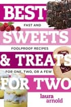Best Sweets & Treats for Two: Fast and Foolproof Recipes for One, Two, or a Few (Best Ever) ebook by