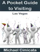 A Pocket Guide to Visiting Las Vegas ebook by Michael Cimicata