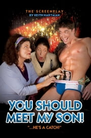 You Should Meet My Son! (Screenplay for the Feature Film) ebook by Keith Hartman
