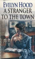 A Stranger To The Town ebook by Evelyn Hood