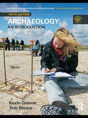 Archaeology - An Introduction ebook by Kevin Greene,Tom Moore
