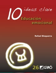 10 Ideas Clave. Educación emocional ebook by Bisquerra Alzina,Rafael