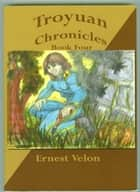 Troyuan Chronicles...Book 4 ebook by Ernest Velon