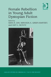 Female Rebellion in Young Adult Dystopian Fiction ebook by Dr Amy L Montz,Dr Miranda A Green-Barteet,Ms Sara K Day,Professor Claudia Nelson
