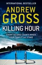 Killing Hour ebook by Andrew Gross