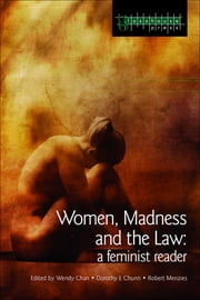 Women, Madness and the Law - A Feminist Reader ebook by Wendy Chan,Dorothy E. Chunn,Robert Menzies