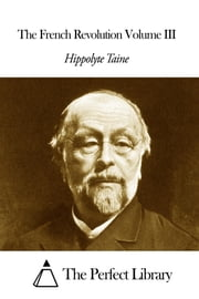 The French Revolution Volume III ebook by Hippolyte Taine
