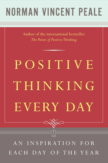 Positive Thinking Every Day - An Inspiration For Each Day of the Year ebook by Dr. Norman Vincent Peale
