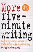 More Five Minute Writing - 50 Inspiring Exercises In Creative Writing in Five Minutes a Day ebook by Margret Geraghty