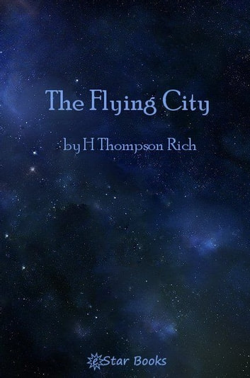 The Flying City ebook by Harold Thompson Rich