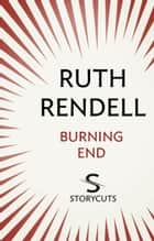 Burning End (Storycuts) ebook by Ruth Rendell