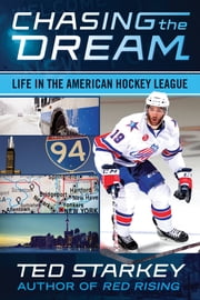 Chasing the Dream - Life in the American Hockey League ebook by Ted Starkey