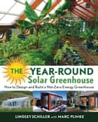 The Year-Round Solar Greenhouse ebook by Lindsey Schiller,Marc Plinke