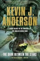 The Dark Between the Stars ebook by Kevin J. Anderson