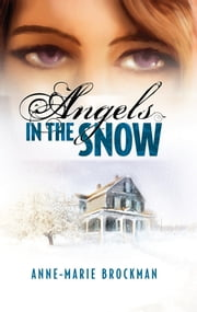 Angels in the Snow (The Daughters of Sister Celine) ebook by Anne-Marie Brockman