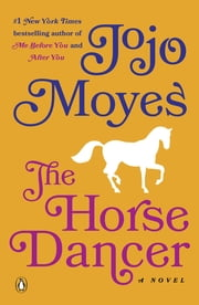 The Horse Dancer - A Novel ebook by Jojo Moyes