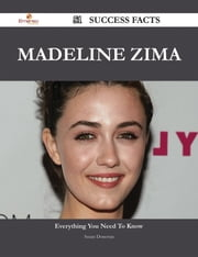 Madeline Zima 51 Success Facts - Everything you need to know about Madeline Zima ebook by Susan Donovan