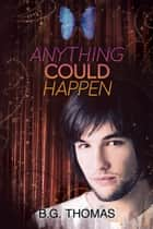 Anything Could Happen ebook by B.G. Thomas