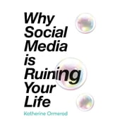 Why Social Media is Ruining Your Life audiobook by Katherine Ormerod