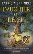 Daughter of Deceit - A Family Tree Mystery ebook by Patricia Sprinkle